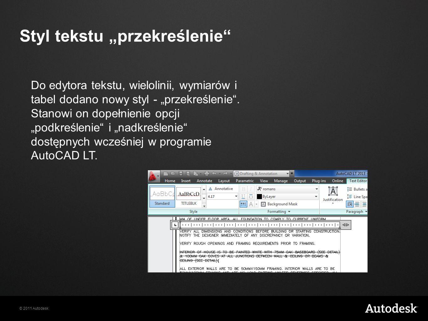 © 2011 Autodesk Styl tekstu przekreślenie Do edytora tekstu, wielolinii, wymiarów i tabel dodano nowy styl - przekreślenie.
