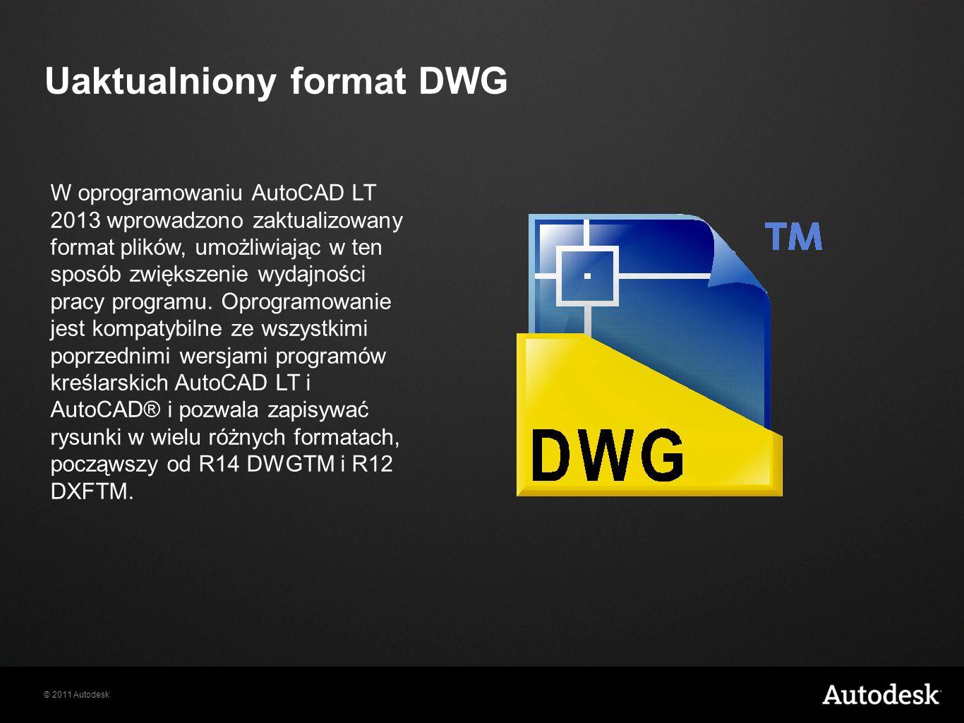 © 2011 Autodesk Uaktualniony format DWG W oprogramowaniu AutoCAD LT 2013 wprowadzono zaktualizowany format plików, umożliwiając w ten sposób zwiększenie wydajności pracy programu.