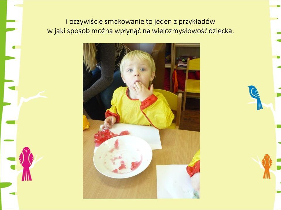 i oczywiście smakowanie to jeden z przykładów w jaki sposób można wpłynąć na wielozmysłowość dziecka.