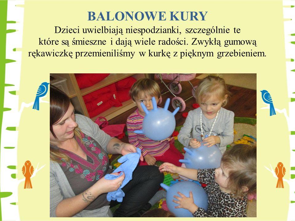 BALONOWE KURY Dzieci uwielbiają niespodzianki, szczególnie te które są śmieszne i dają wiele radości. Zwykłą gumową rękawiczkę przemieniliśmy w kurkę