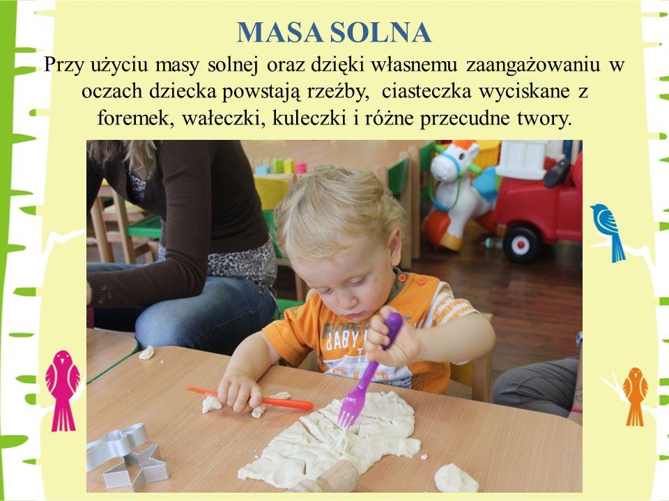 MASA SOLNA Przy użyciu masy solnej oraz dzięki własnemu zaangażowaniu w oczach dziecka powstają rzeźby, ciasteczka wyciskane z foremek, wałeczki, kule