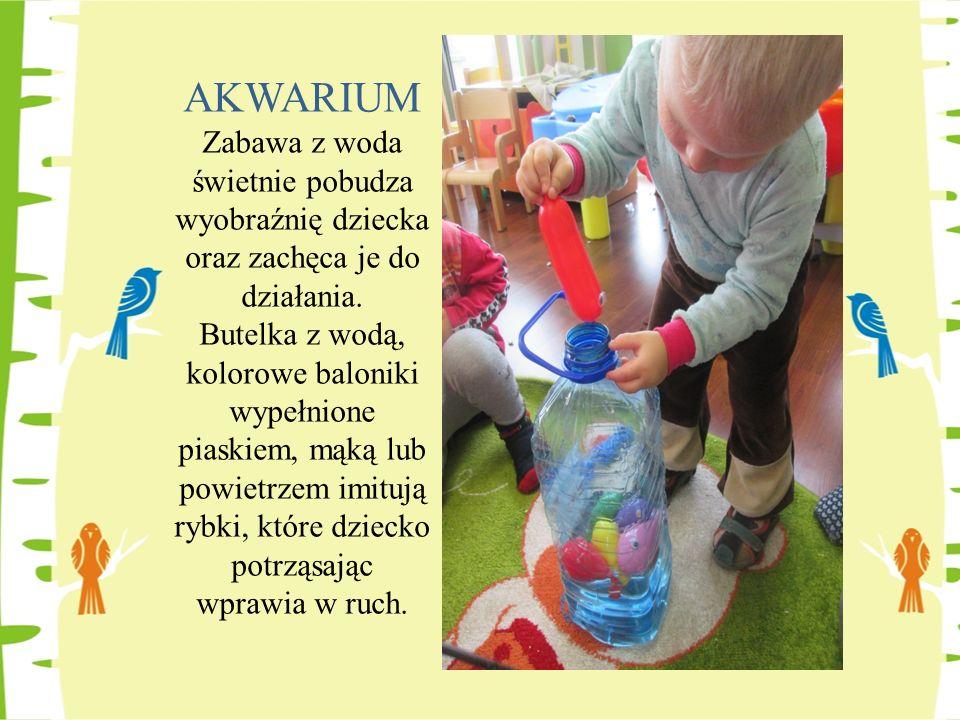 AKWARIUM Zabawa z woda świetnie pobudza wyobraźnię dziecka oraz zachęca je do działania. Butelka z wodą, kolorowe baloniki wypełnione piaskiem, mąką l