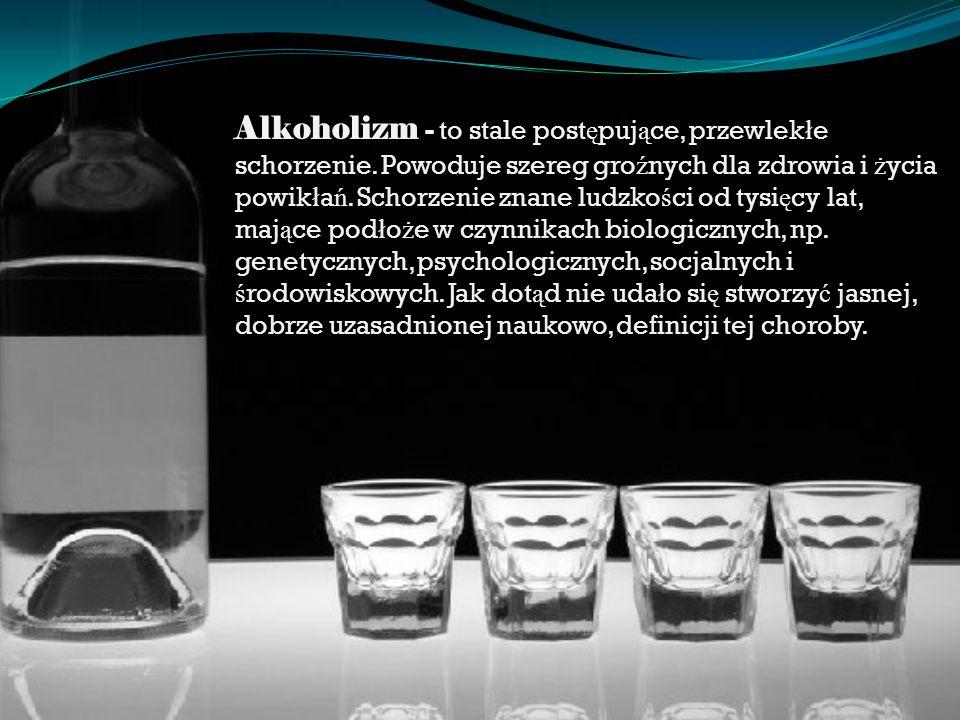 Alkoholizm - to stale post ę puj ą ce, przewlek ł e schorzenie. Powoduje szereg gro ź nych dla zdrowia i ż ycia powik ł a ń. Schorzenie znane ludzko ś
