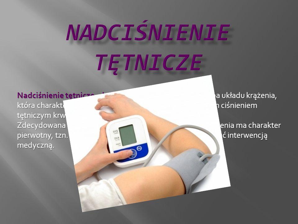 Nadciśnienie tętnicze, choroba nadciśnieniowa – choroba układu krążenia, która charakteryzuje się stale lub okresowo podwyższonym ciśnieniem tętniczym