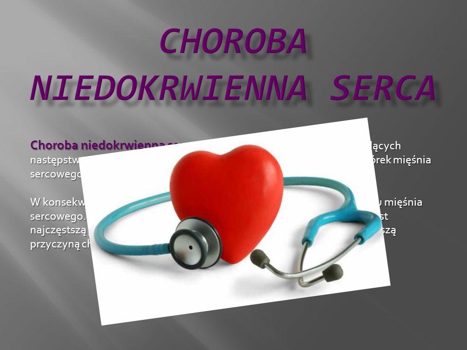 Choroba niedokrwienna serca – zespół objawów chorobowych będących następstwem przewlekłego stanu niedostatecznego zaopatrzenia komórek mięśnia sercowe