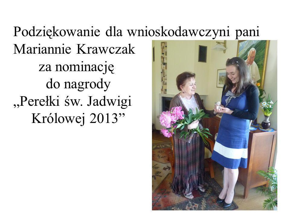 Podziękowanie dla wnioskodawczyni pani Mariannie Krawczak za nominację do nagrody Perełki św. Jadwigi Królowej 2013