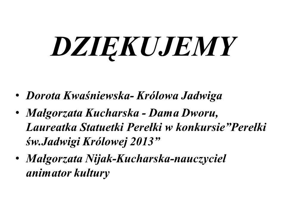 DZIĘKUJEMY Dorota Kwaśniewska- Królowa Jadwiga Małgorzata Kucharska - Dama Dworu, Laureatka Statuetki Perełki w konkursiePerełki św.Jadwigi Królowej 2