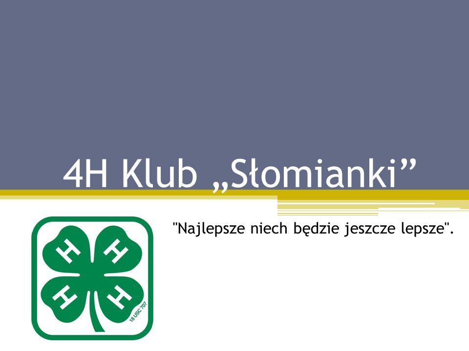4H Klub Słomianki Najlepsze niech będzie jeszcze lepsze .