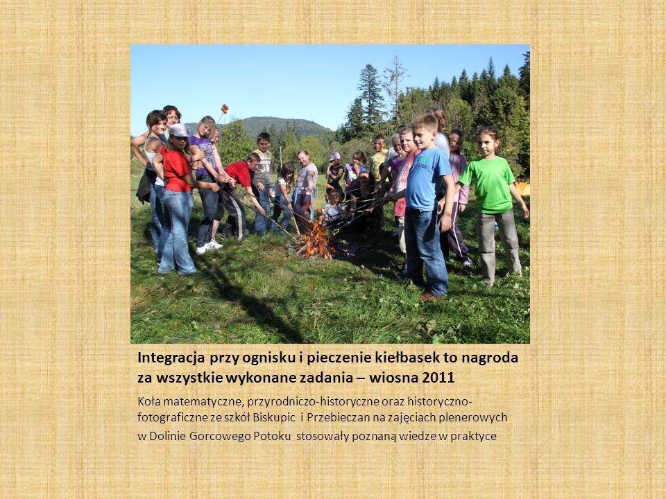 Integracja przy ognisku i pieczenie kiełbasek to nagroda za wszystkie wykonane zadania – wiosna 2011 Koła matematyczne, przyrodniczo-historyczne oraz