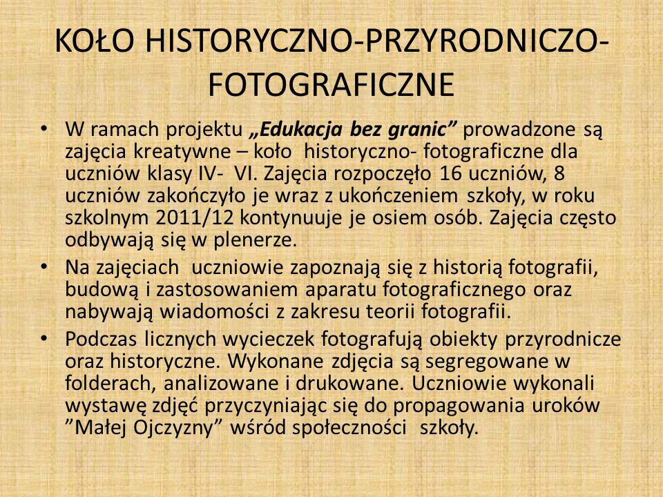 KOŁO HISTORYCZNO-PRZYRODNICZO- FOTOGRAFICZNE W ramach projektu Edukacja bez granic prowadzone są zajęcia kreatywne – koło historyczno- fotograficzne d