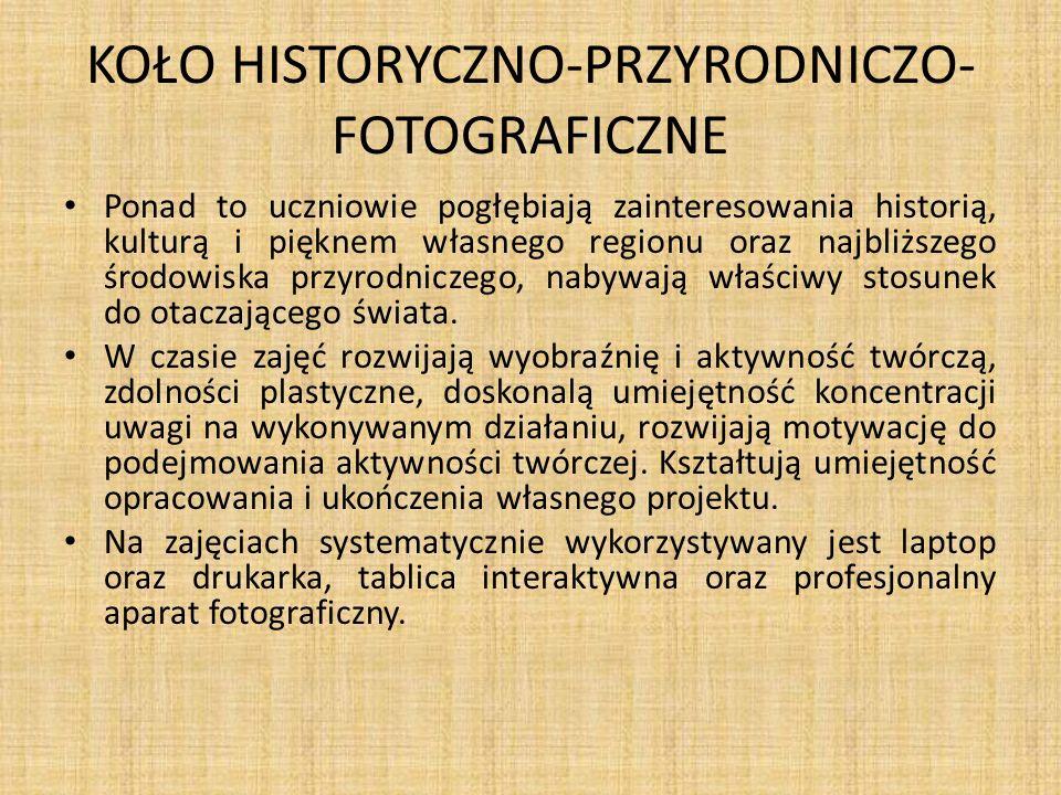 KOŁO HISTORYCZNO-PRZYRODNICZO- FOTOGRAFICZNE Ponad to uczniowie pogłębiają zainteresowania historią, kulturą i pięknem własnego regionu oraz najbliższ
