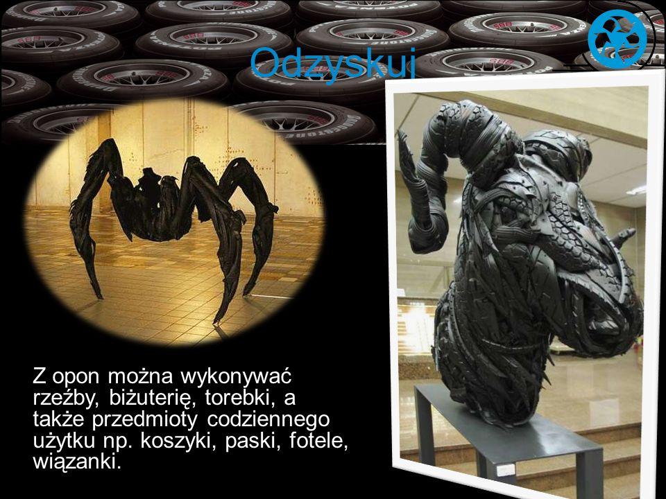 Odzyskuj Z opon można wykonywać rzeźby, biżuterię, torebki, a także przedmioty codziennego użytku np. koszyki, paski, fotele, wiązanki.