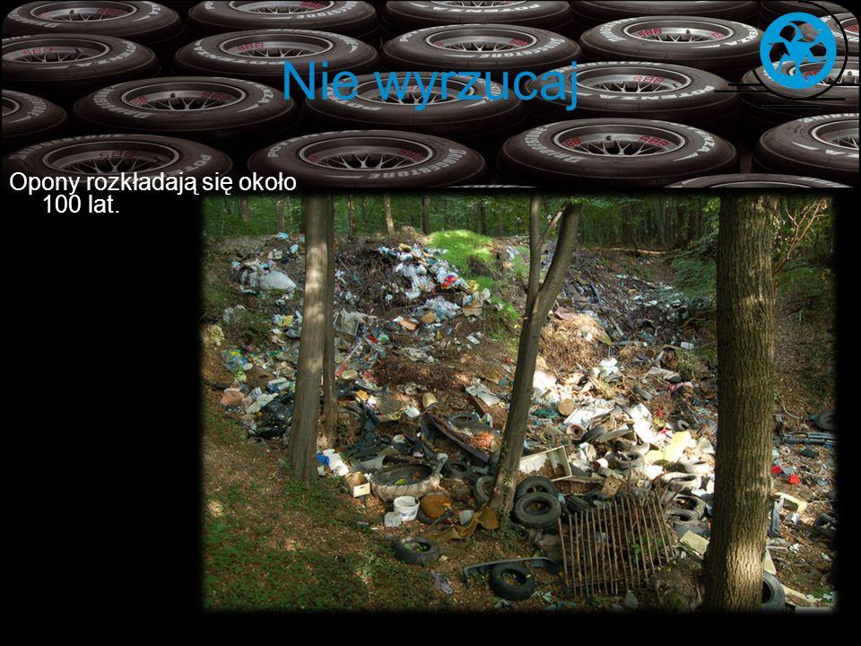Nie wyrzucaj W krajach Unii Europejskiej co roku pojawia się około 2600 tysięcy ton zużytych opon.