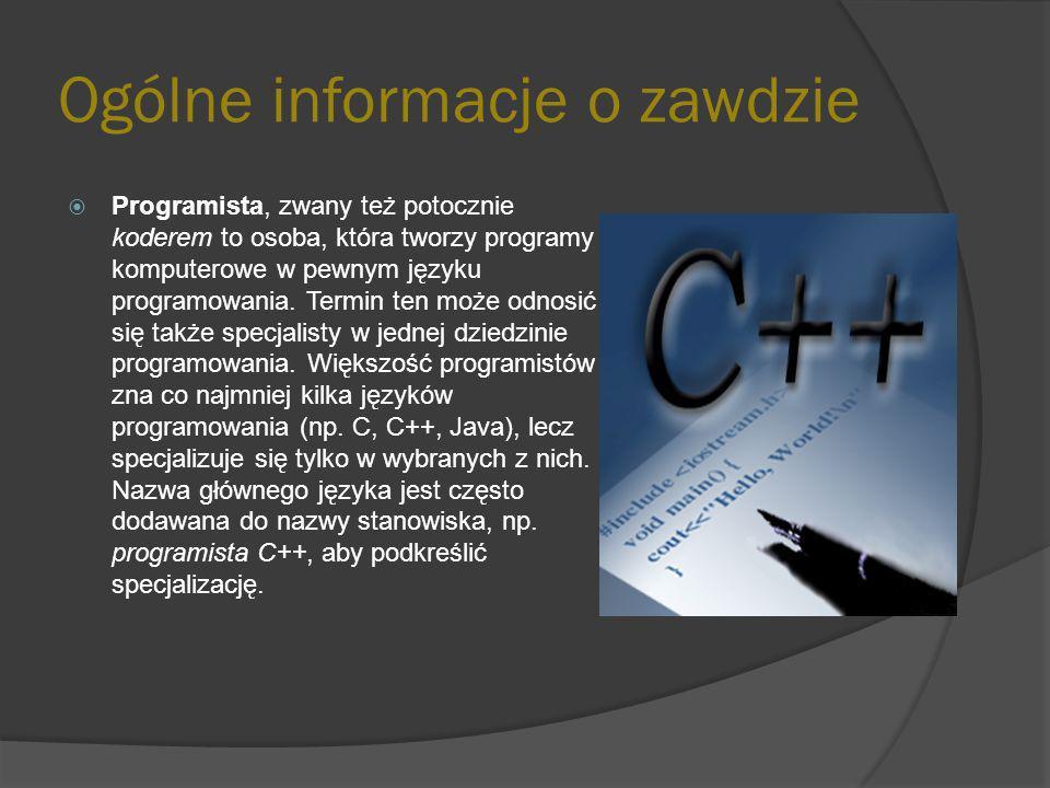 Ogólne informacje o zawdzie Programista, zwany też potocznie koderem to osoba, która tworzy programy komputerowe w pewnym języku programowania.