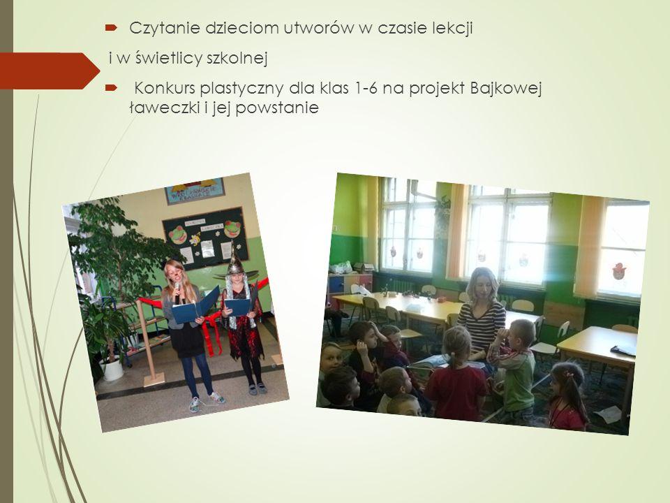 Czytanie dzieciom utworów w czasie lekcji i w świetlicy szkolnej Konkurs plastyczny dla klas 1-6 na projekt Bajkowej ławeczki i jej powstanie