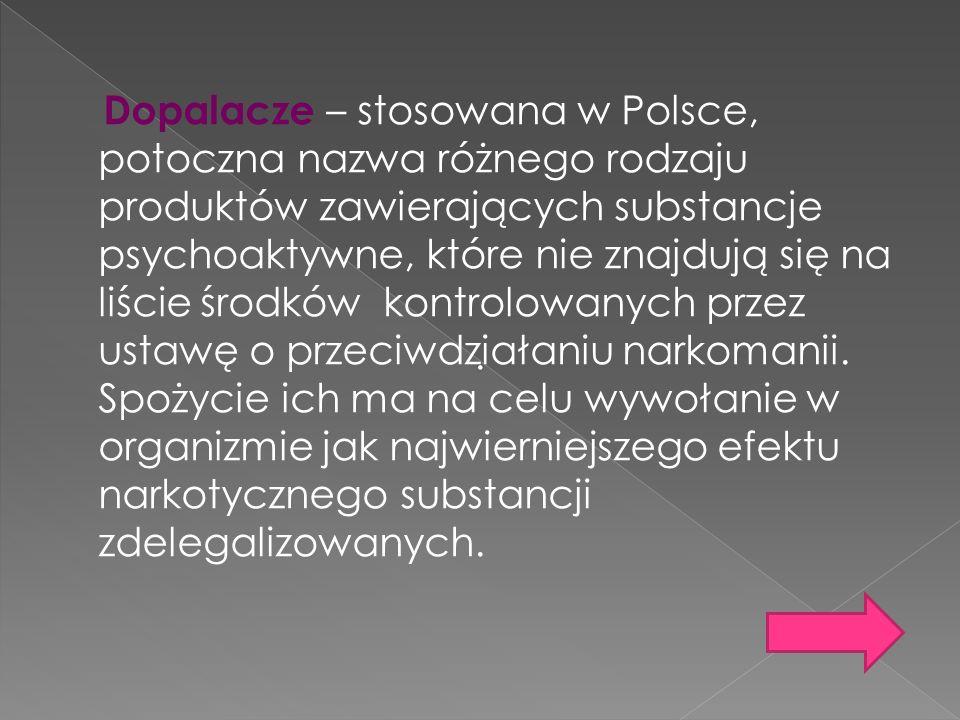 Dopalacze – stosowana w Polsce, potoczna nazwa różnego rodzaju produktów zawierających substancje psychoaktywne, które nie znajdują się na liście środ