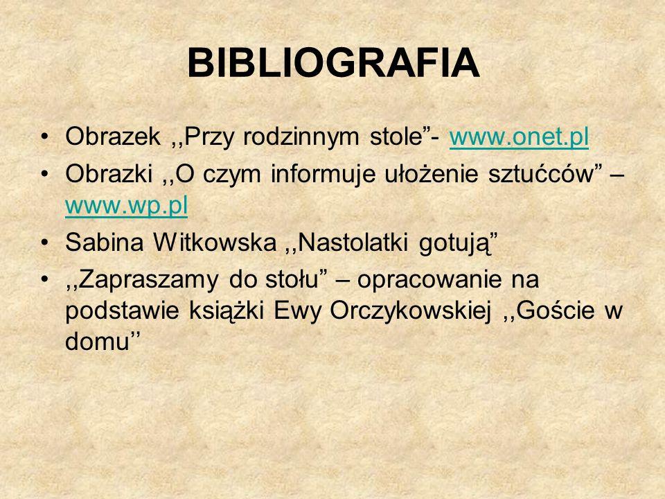 BIBLIOGRAFIA Obrazek,,Przy rodzinnym stole- www.onet.plwww.onet.pl Obrazki,,O czym informuje ułożenie sztućców – www.wp.pl www.wp.pl Sabina Witkowska,