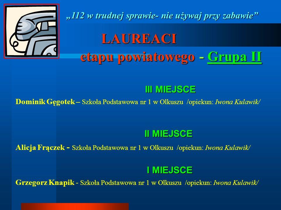 LAUREACI LAUREACI etapu powiatowego - Grupa II etapu powiatowego - Grupa II III MIEJSCE III MIEJSCE Dominik Gęgotek – Szkoła Podstawowa nr 1 w Olkuszu