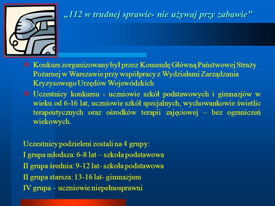 112 w trudnej sprawie- nie używaj przy zabawie Konkurs zorganizowany był przez Komendę Główną Państwowej Straży Pożarnej w Warszawie przy współpracy z