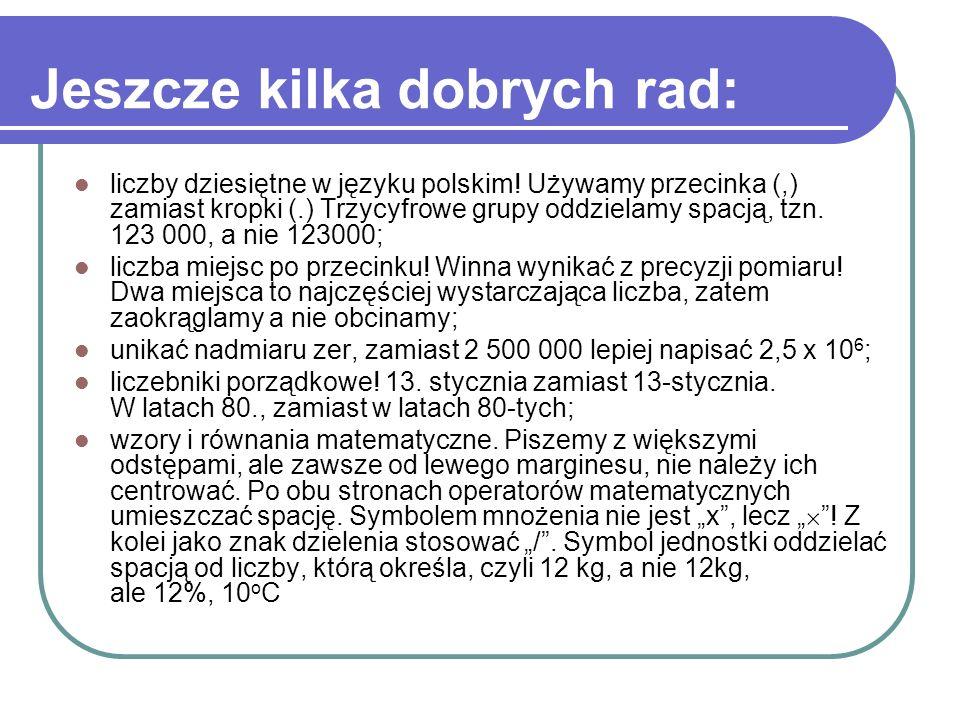 Jeszcze kilka dobrych rad: liczby dziesiętne w języku polskim! Używamy przecinka (,) zamiast kropki (.) Trzycyfrowe grupy oddzielamy spacją, tzn. 123