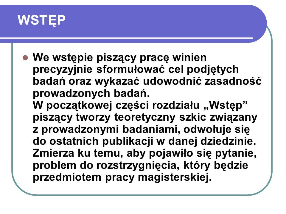 WSTĘP We wstępie piszący pracę winien precyzyjnie sformułować cel podjętych badań oraz wykazać udowodnić zasadność prowadzonych badań. W początkowej c