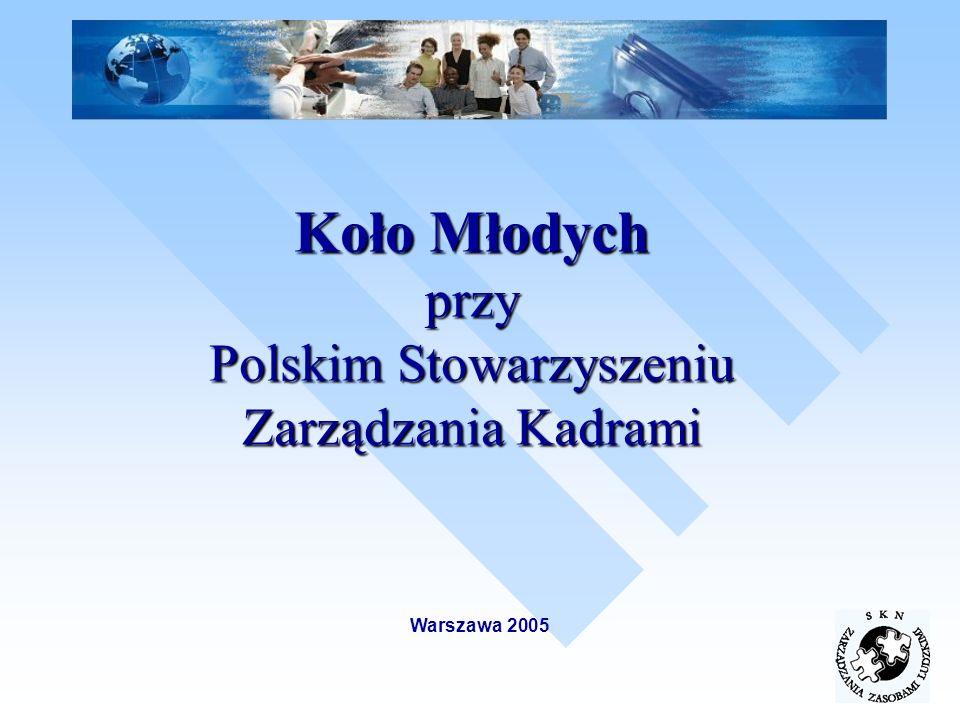 Koło Młodych przy Polskim Stowarzyszeniu Zarządzania Kadrami Warszawa 2005