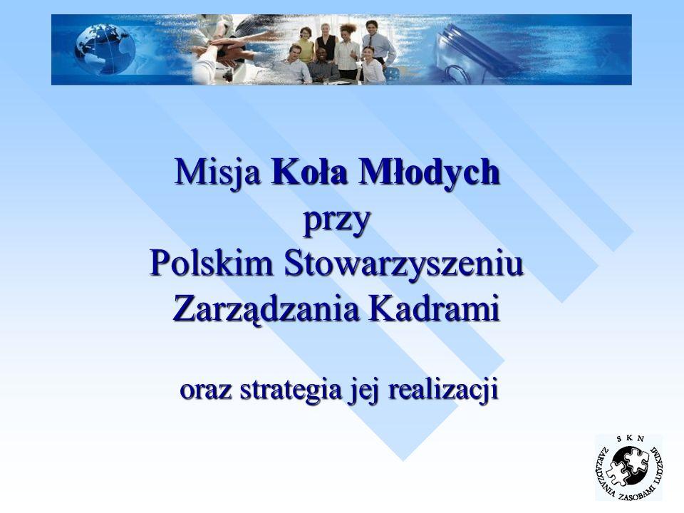 Misja Koła Młodych przy Polskim Stowarzyszeniu Zarządzania Kadrami oraz strategia jej realizacji