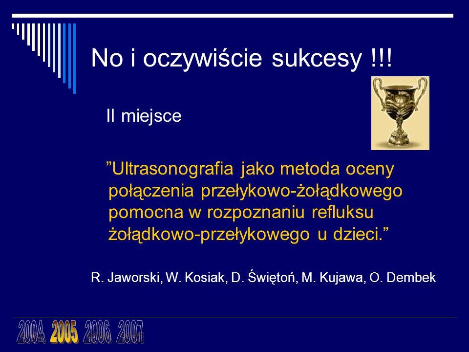 No i oczywiście sukcesy !!! II miejsce Ultrasonografia jako metoda oceny połączenia przełykowo-żołądkowego pomocna w rozpoznaniu refluksu żołądkowo-pr