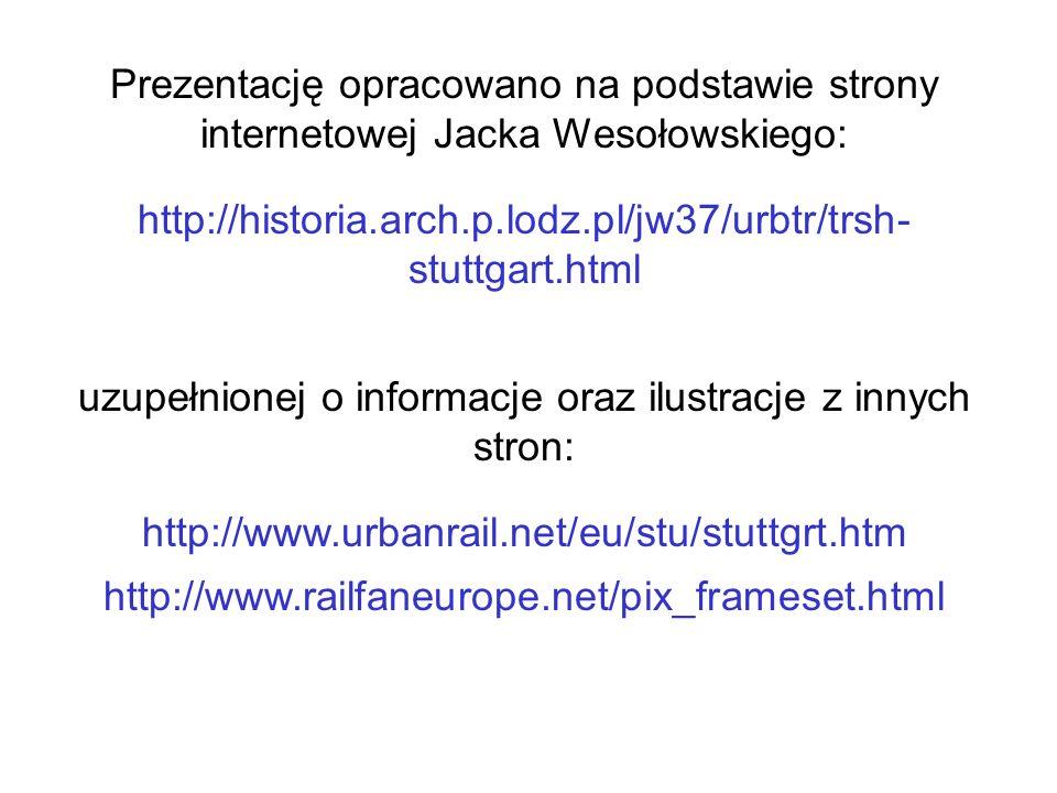 Prezentację opracowano na podstawie strony internetowej Jacka Wesołowskiego: http://historia.arch.p.lodz.pl/jw37/urbtr/trsh- stuttgart.html uzupełnion