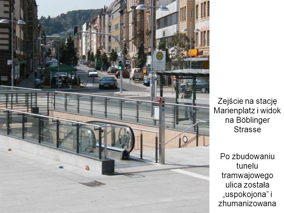 Zejście na stację Marienplatz i widok na Böblinger Strasse Po zbudowaniu tunelu tramwajowego ulica została uspokojona i zhumanizowana