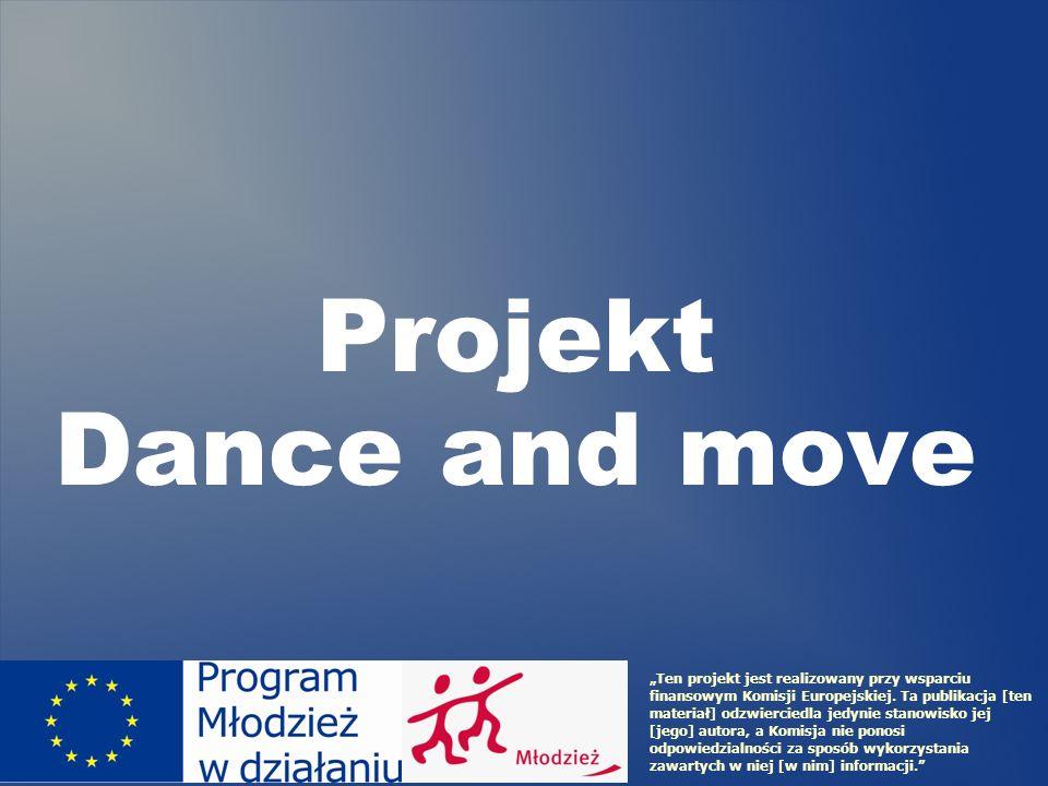 Projekt Dance and move Ten projekt jest realizowany przy wsparciu finansowym Komisji Europejskiej. Ta publikacja [ten materiał] odzwierciedla jedynie