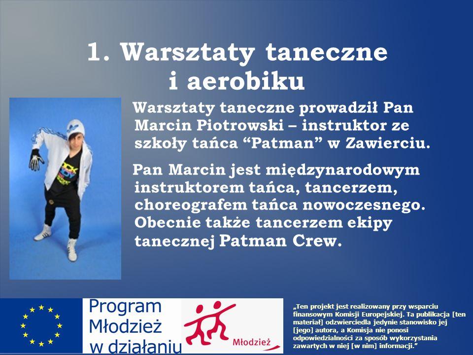 1. Warsztaty taneczne i aerobiku Warsztaty taneczne prowadził Pan Marcin Piotrowski – instruktor ze szkoły tańca Patman w Zawierciu. Pan Marcin jest m
