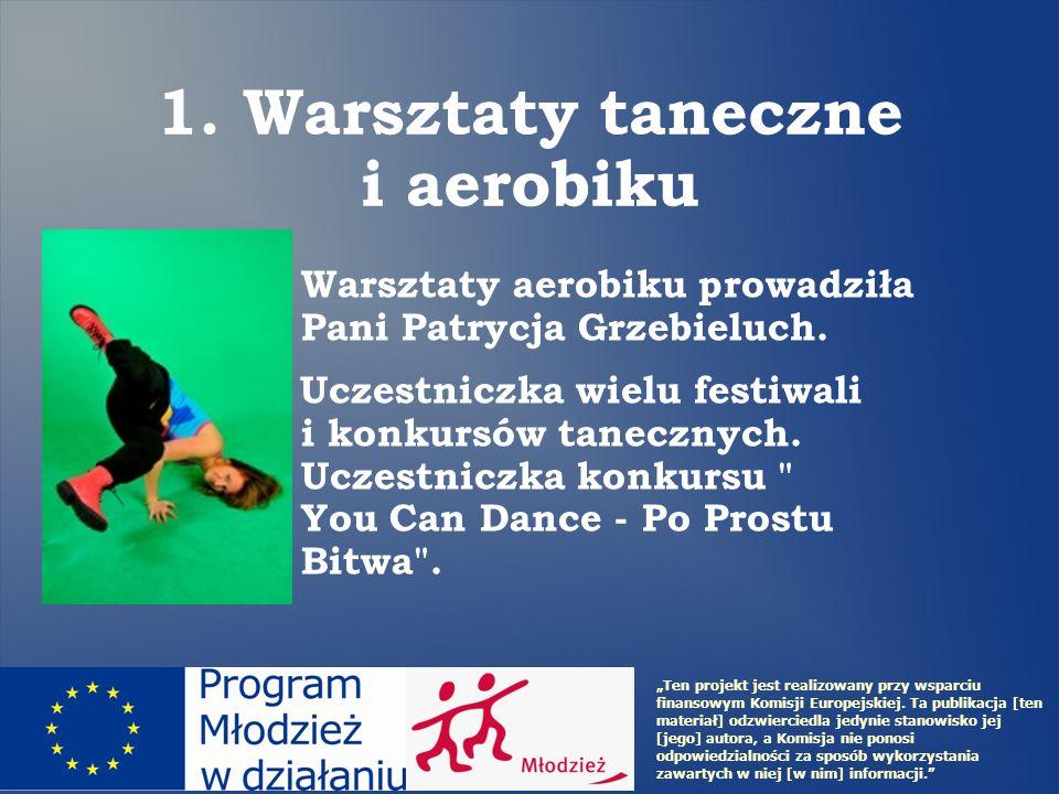 1. Warsztaty taneczne i aerobiku Warsztaty aerobiku prowadziła Pani Patrycja Grzebieluch. Uczestniczka wielu festiwali i konkursów tanecznych. Uczestn