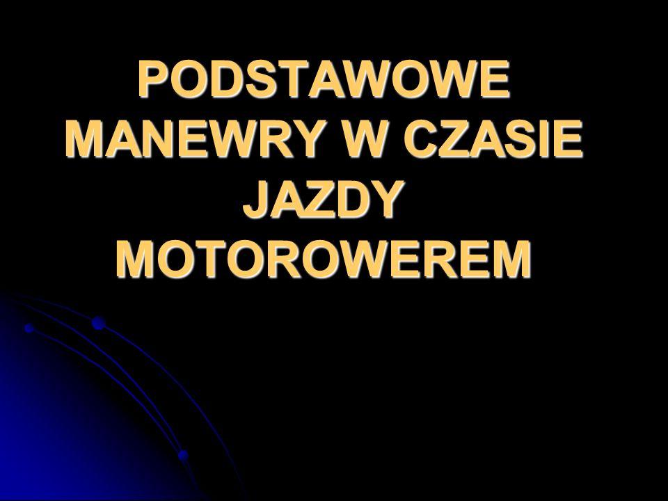 PODSTAWOWE MANEWRY W CZASIE JAZDY MOTOROWEREM