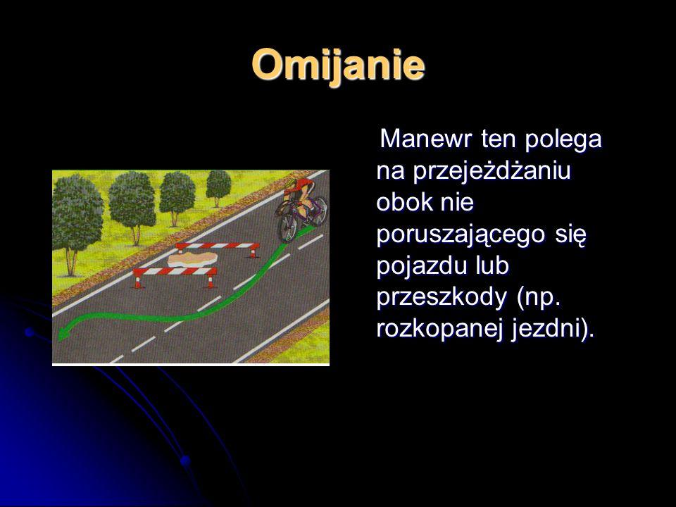 Wymijanie Manewr ten polega na przejeżdżaniu obok pojazdu lub innego uczestnika ruchu poruszającego się w przeciwnym kierunku. Manewr ten polega na pr