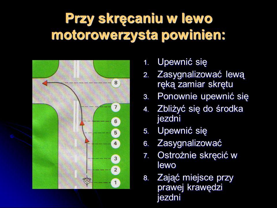 Przy skręcaniu w prawo motorowerzysta powinien: 1. Upewnić się 2. Zasygnalizować prawą ręką zamiar skrętu 3. Zbliżyć się do prawej krawędzi jezdni 4.