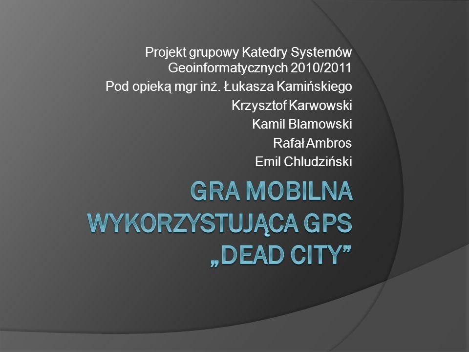 Projekt grupowy Katedry Systemów Geoinformatycznych 2010/2011 Pod opieką mgr inż. Łukasza Kamińskiego Krzysztof Karwowski Kamil Blamowski Rafał Ambros