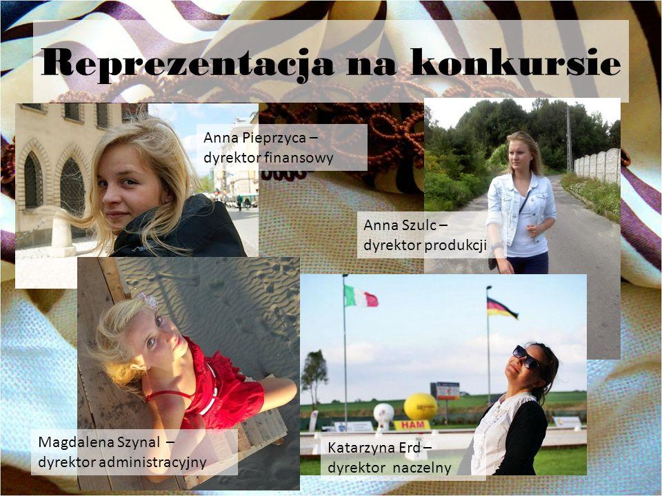 Reprezentacja na konkursie Anna Pieprzyca – dyrektor finansowy Anna Szulc – dyrektor produkcji Magdalena Szynal – dyrektor administracyjny Katarzyna E