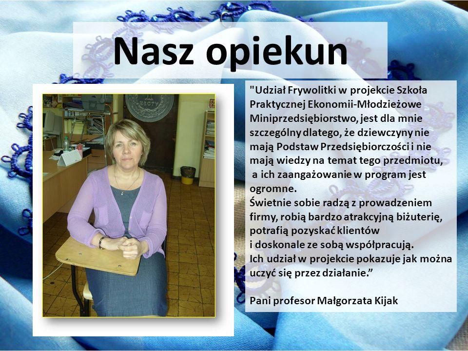Anna Pieprzyca- mama jednego z naszych wspólników, która okazała się bardzo pomocna w sprawach finansowych, pracuje w księgowości.