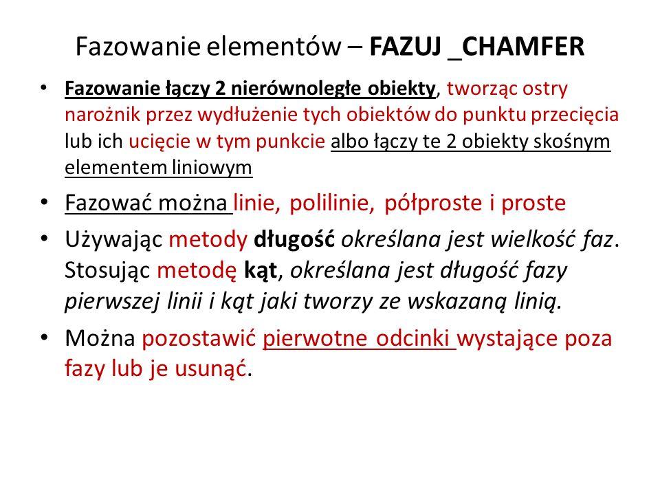 Fazowanie elementów – FAZUJ _CHAMFER Fazowanie łączy 2 nierównoległe obiekty, tworząc ostry narożnik przez wydłużenie tych obiektów do punktu przecięc