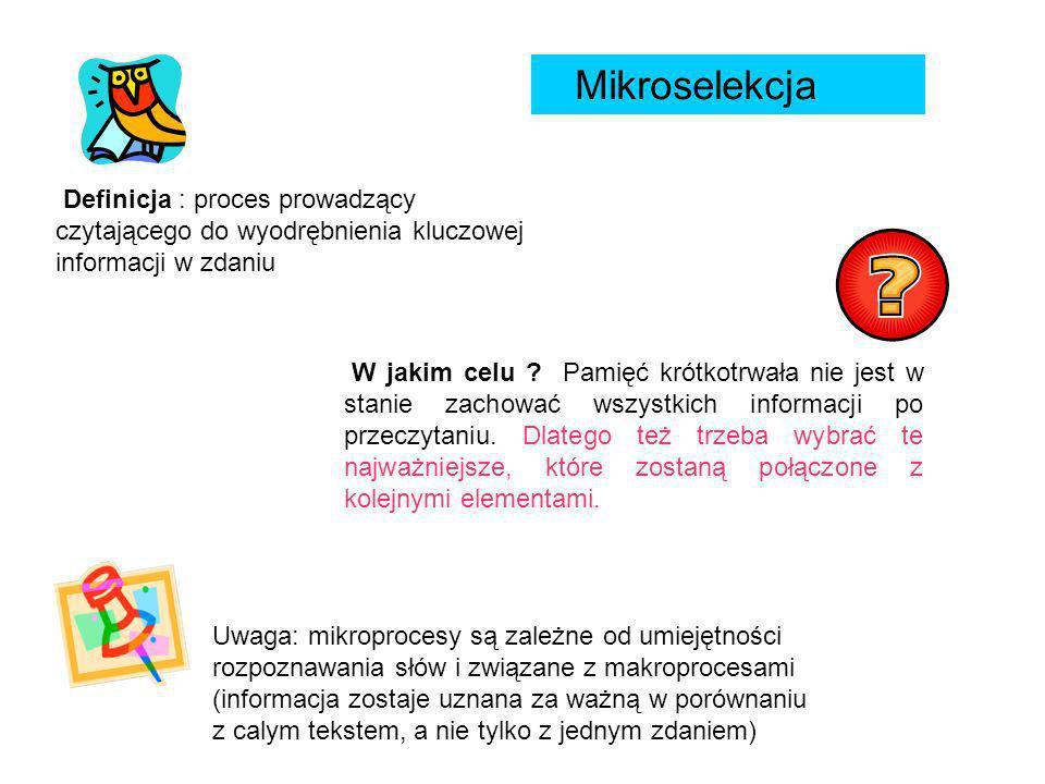 Mikroselekcja Definicja : proces prowadzący czytającego do wyodrębnienia kluczowej informacji w zdaniu Uwaga: mikroprocesy są zależne od umiejętności