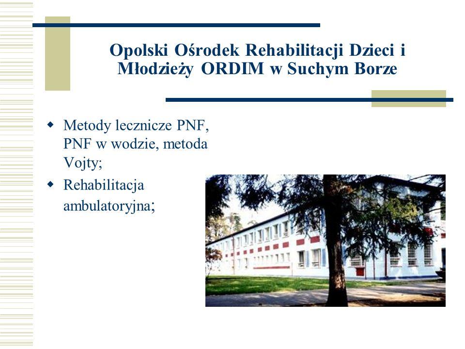 Opolski Ośrodek Rehabilitacji Dzieci i Młodzieży ORDIM w Suchym Borze Metody lecznicze PNF, PNF w wodzie, metoda Vojty; Rehabilitacja ambulatoryjna ;