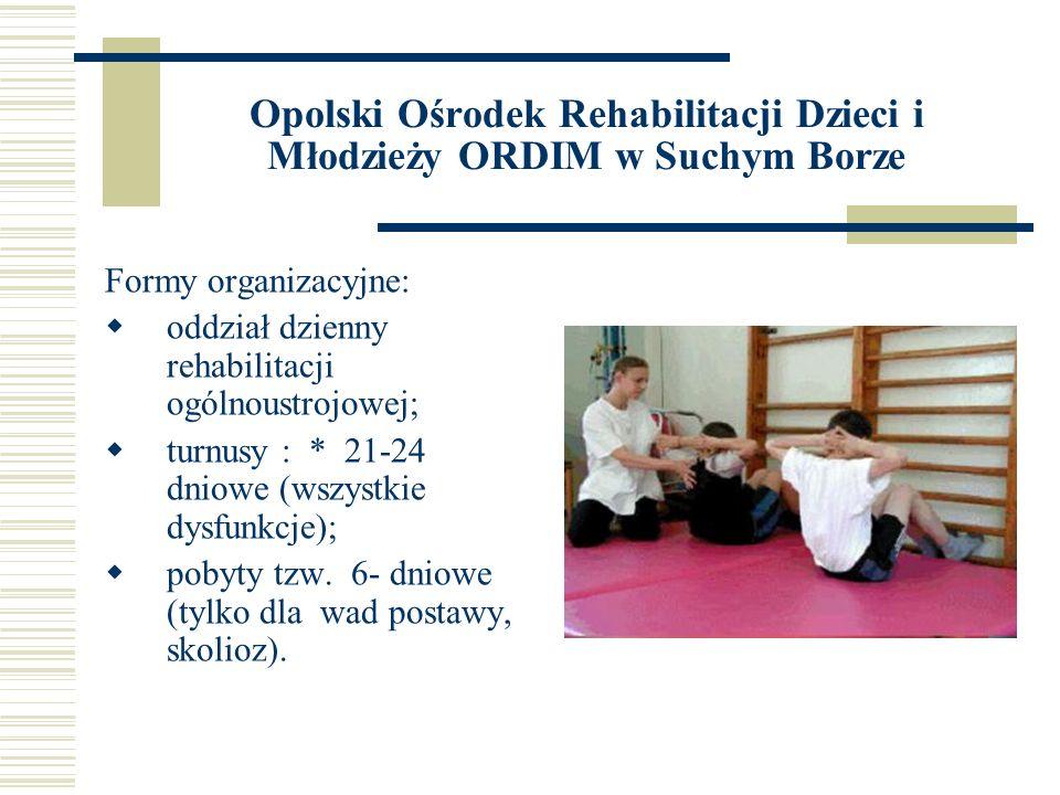 Opolski Ośrodek Rehabilitacji Dzieci i Młodzieży ORDIM w Suchym Borze Formy organizacyjne: oddział dzienny rehabilitacji ogólnoustrojowej; turnusy : *