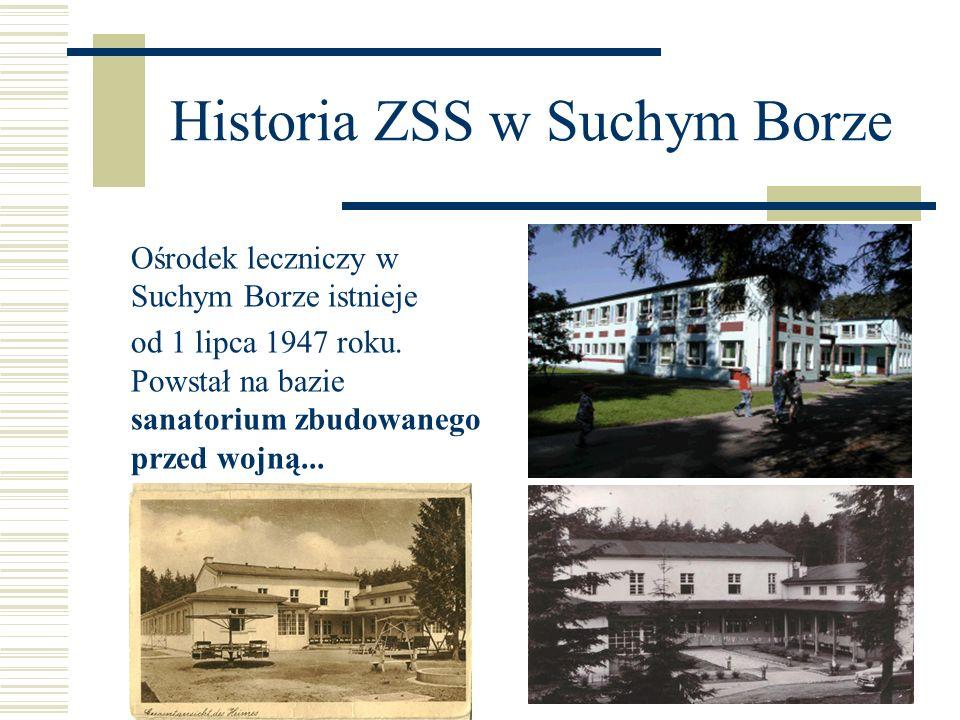 Historia ZSS w Suchym Borze Ośrodek leczniczy w Suchym Borze istnieje od 1 lipca 1947 roku. Powstał na bazie sanatorium zbudowanego przed wojną...