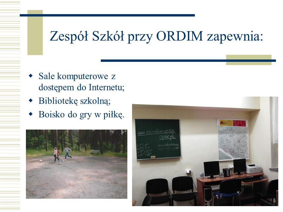 Zespół Szkół przy ORDIM zapewnia: Sale komputerowe z dostępem do Internetu; Bibliotekę szkolną; Boisko do gry w piłkę.