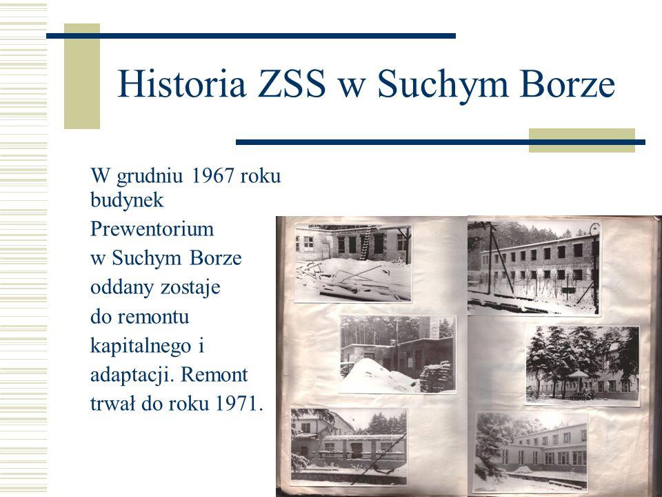 Historia ZSS w Suchym Borze Uchwałą nr 51/774/71 Prezydium Wojewódzkiej Rady Narodowej w Opolu z dniem 8 stycznia 1971 roku zostaje utworzone Wojewódzkie Sanatorium Rehabilitacyjne dla Dzieci i Młodzieży w Suchym Borze.