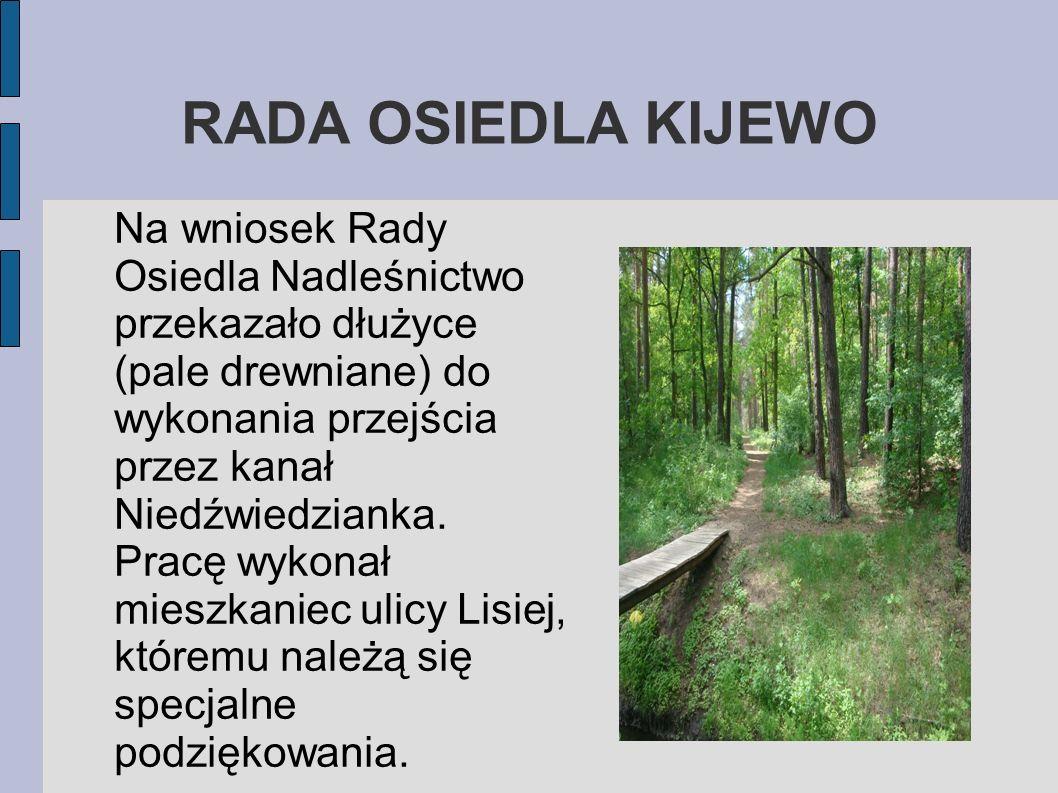 RADA OSIEDLA KIJEWO Na wniosek Rady Osiedla Nadleśnictwo przekazało dłużyce (pale drewniane) do wykonania przejścia przez kanał Niedźwiedzianka. Pracę