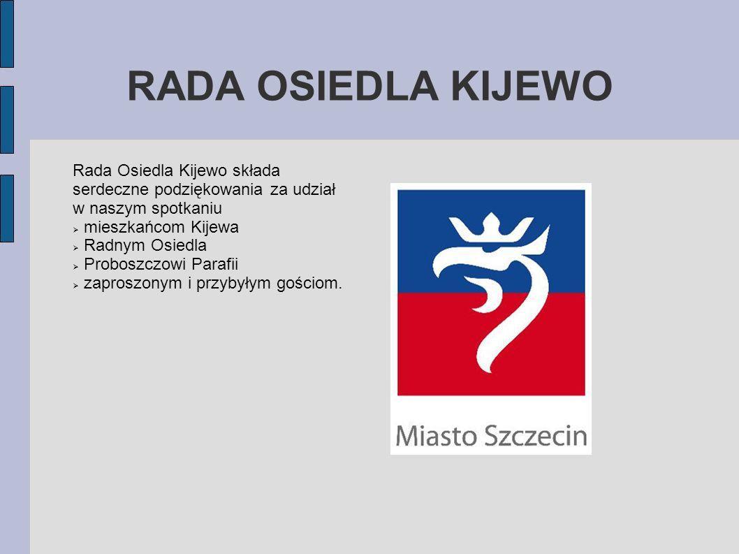 RADA OSIEDLA KIJEWO Rada Osiedla Kijewo składa serdeczne podziękowania za udział w naszym spotkaniu mieszkańcom Kijewa Radnym Osiedla Proboszczowi Par