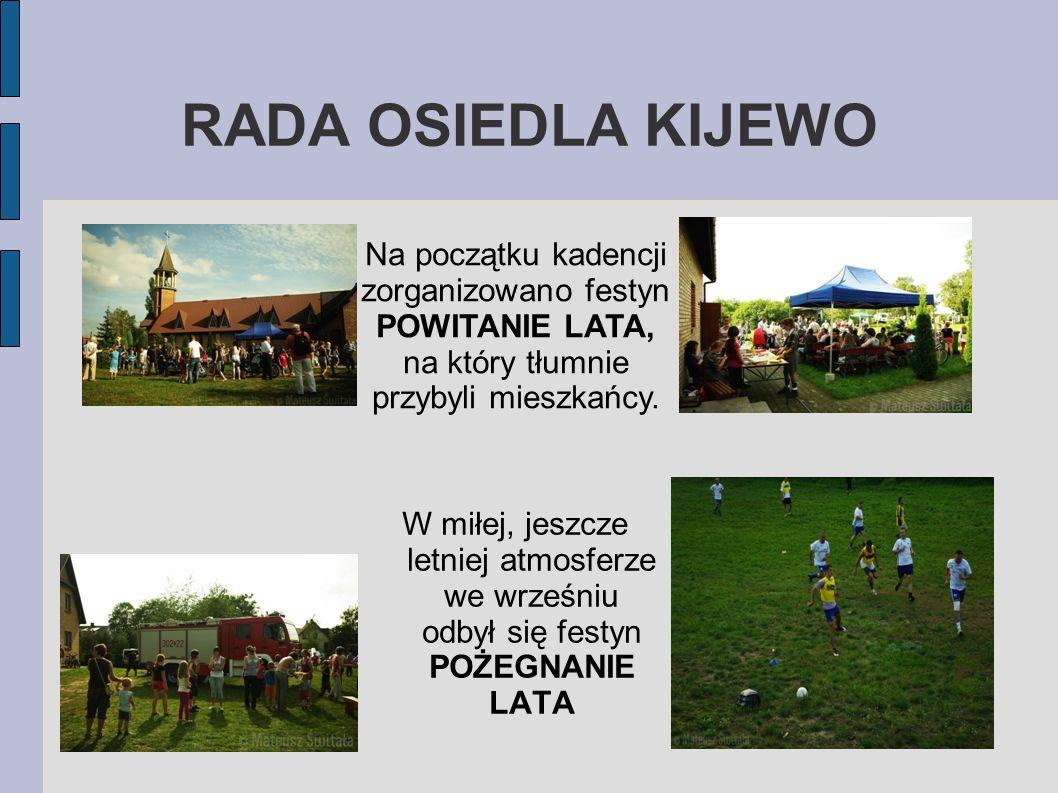 RADA OSIEDLA KIJEWO W miłej, jeszcze letniej atmosferze we wrześniu odbył się festyn POŻEGNANIE LATA Na początku kadencji zorganizowano festyn POWITAN