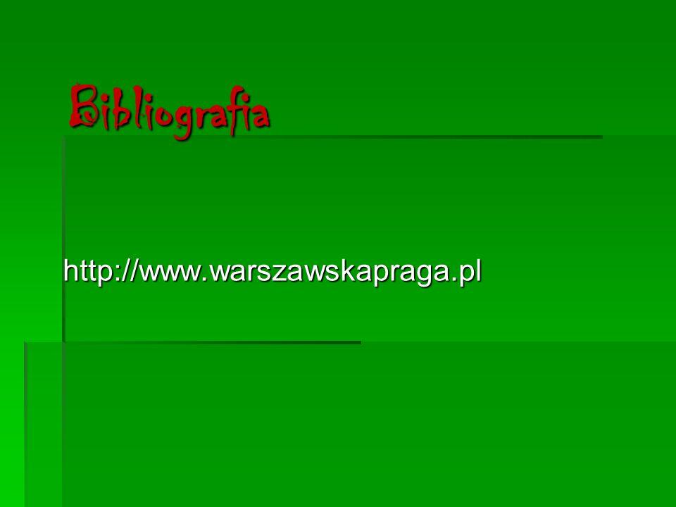 Bibliografia http://www.warszawskapraga.pl